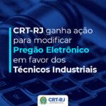 CRT-RJ ganha ação para modificar Pregão Eletrônico em favor dos Técnicos Industriais