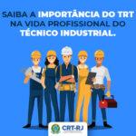 A importância do TRT na vida profissional do Técnico Industrial