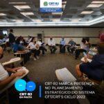 CRT-RJ marca presença no Planejamento Estratégico do Sistema CFT/CRT's Ciclo 2022